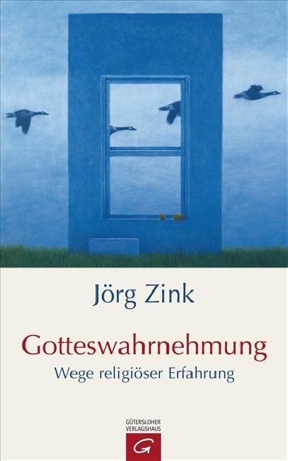 Gotteswahrnehmung: Wege religiöser Erfahrung - Jörg Zink