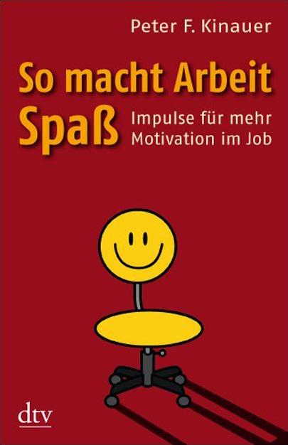 So macht Arbeit Spaß: Impulse für mehr Motivati...