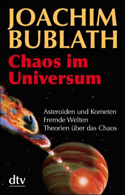 Chaos im Universum: Asteroiden und Kometen. Fremde Welten. Theorien über das Chaos: Asteroiden und Komenten. Fremde Welten. Theorien über das Chaos - Joachim Bublath