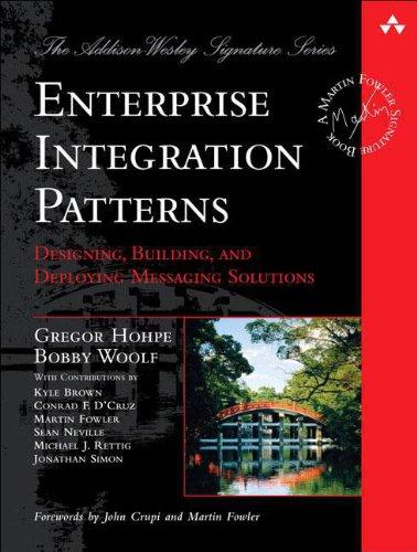 Enterprise Integration Patterns: Designing, Building, and Deploying Messaging Solutions - Gregor Hohpe