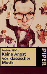 Keine Angst vor klassischer Musik. - Michael Walsh