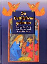 Zu Bethlehem geboren. Das festliche Buch zur Advents- und Weihnachtszeit