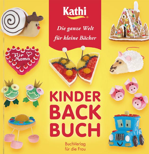 Kinderbackbuch: Die ganze Welt für kleine Bäcke...
