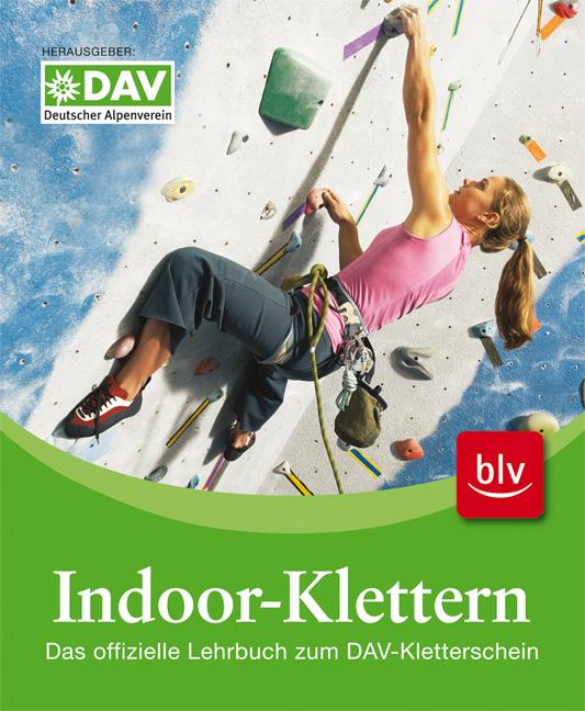 Indoor-Klettern: Das offizielle Lehrbuch zum DAV-Kletterschein