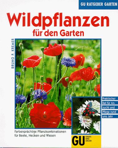 Wildpflanzen für den Garten - Bruno P. Kremer