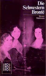 Bronte, Die Schwestern: Mit Selbstzeugnissen und Bilddokumenten - Werner Waldmann