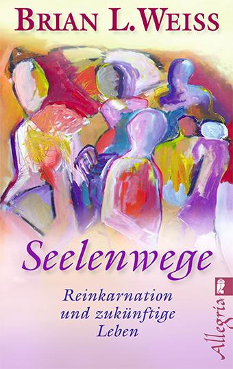 Seelenwege: Reinkarnation und zukünftige Lebenswege - Brian L Weiss
