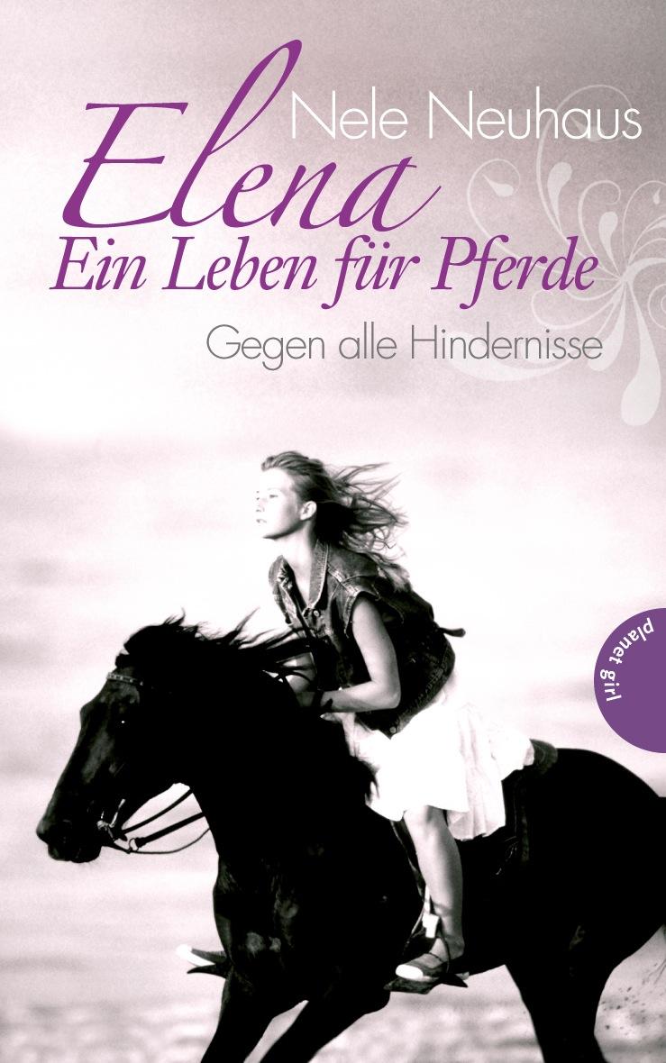 Elena - Ein Leben für Pferde: Band 1 - Gegen alle Hindernisse - Nele Neuhaus [Gebundene Ausgabe]