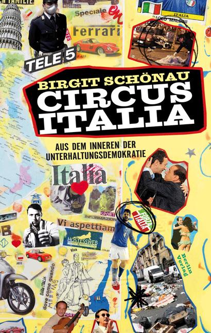 Circus Italia: Aus dem Inneren der Unterhaltungsdemokratie - Birgit Schönau