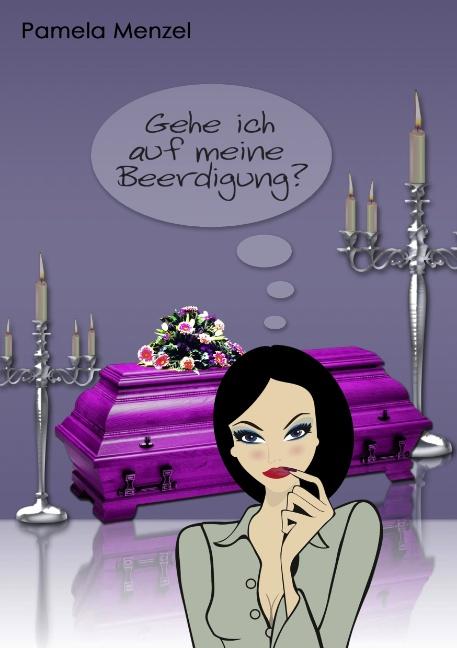 Gehe ich auf meine Beerdigung? - Pamela Menzel