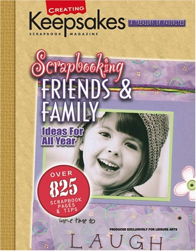 Scrapbooking Friends & Family: Ideas for All Ye...