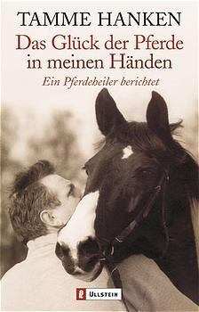 Das Glück der Pferde in meinen Händen: Ein Pferdeheiler berichtet - Tamme Hanken