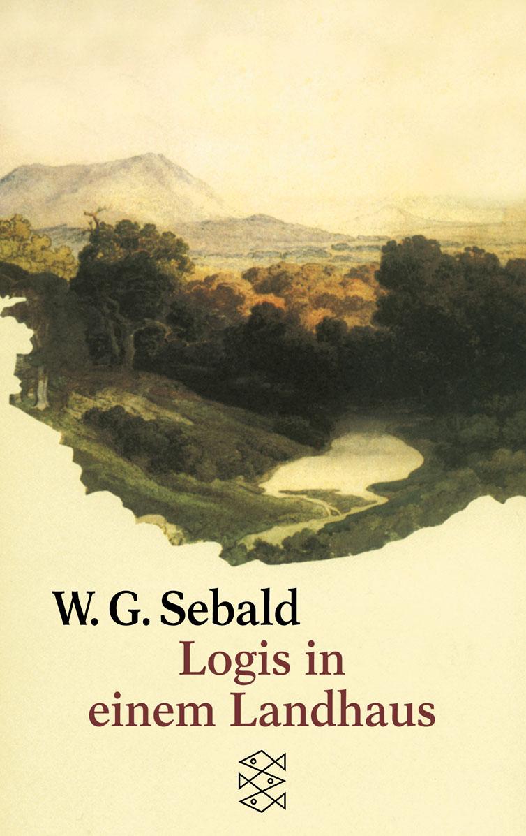 Logis in einem Landhaus: Über Gottfried Keller, Johann Peter Hebel, Robert Walser und andere - Winfried G. Sebald