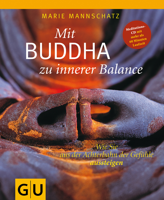 Mit Buddha zu innerer Balance): Wie Sie aus der Achterbahn der Gefühle aussteigen - Marie Mannschatz [mit Audio CD]