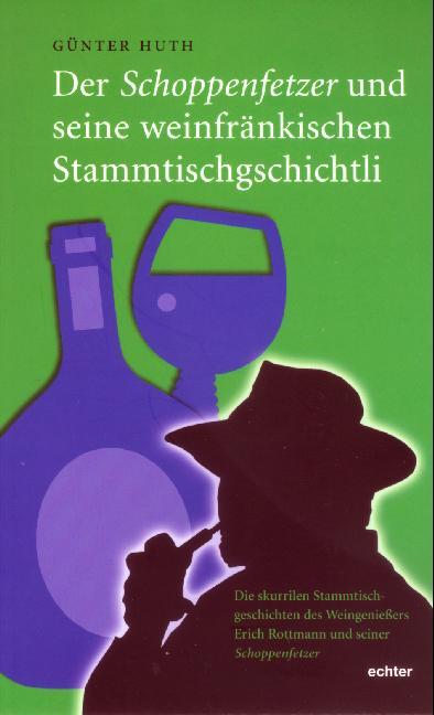 Der Schoppenfetzer und seine weinfränkischen Stammtischgschichtli: Die skurrilen Stammtischgeschichten des Weingenießers