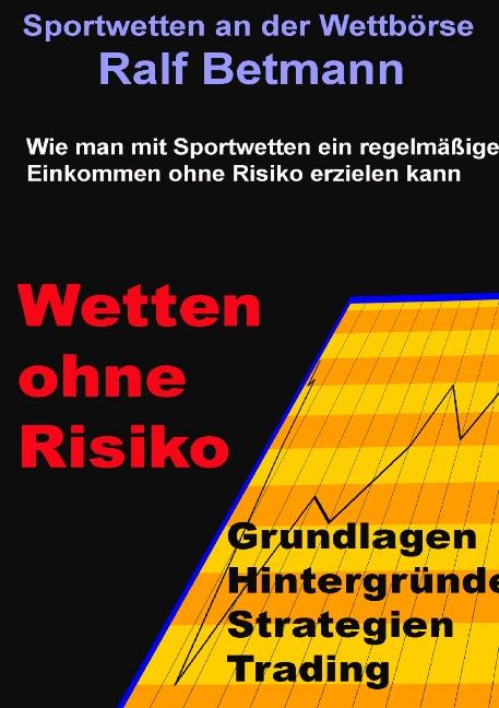 Sportwetten an der Wettbörse - Wetten ohne Risiko: Wie man ohne Risiko mit Sportwetten an der Wettbörse ein geregeltes E