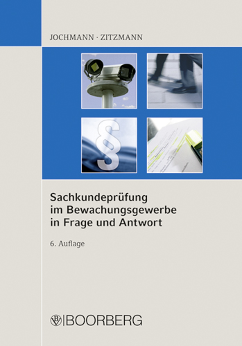Sachkundeprüfung im Bewachungsgewerbe in Frage und Antwort - Ulrich Jochmann [6. Auflage]