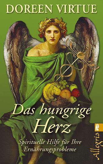 Das hungrige Herz: Spirituelle Hilfe für Ihre Ernährungsprobleme - Doreen Virtue