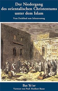 Der Niedergang des orientalischen Christentums unter dem Islam: Vom Dschihad zum Schutzvertrag - Bat Ye´or
