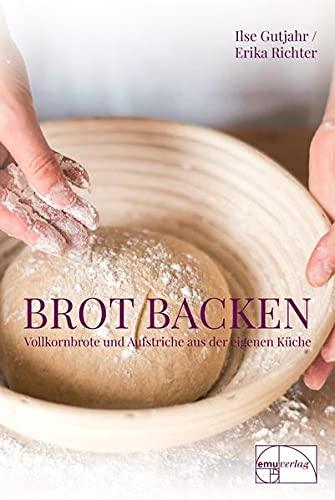 Brot backen: Vollkornbrote und Aufstriche aus der eigenen Küche - Ilse Gutjahr