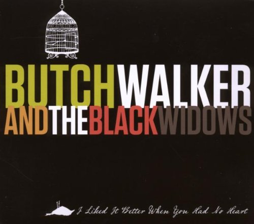 Butch & the Black Widows Walker - I Liked It Better When You Had No Heart
