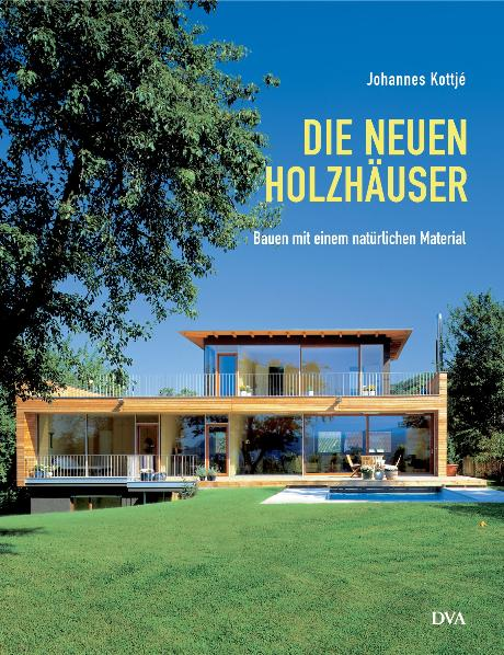 Die neuen Holzhäuser: Bauen mit einem natürlich...