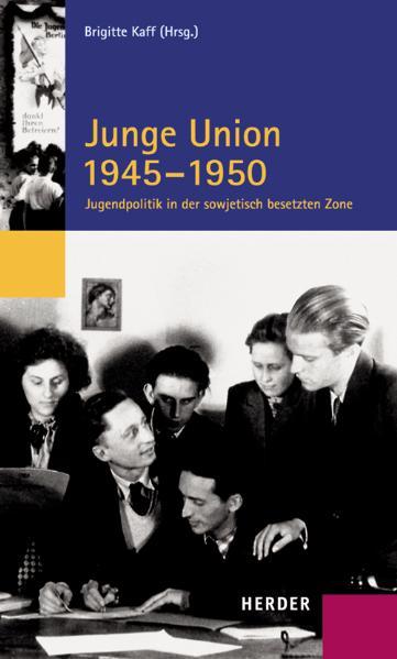 Junge Union 1945 - 1950: Jugendpolitik in der sowjetisch besetzten Zone