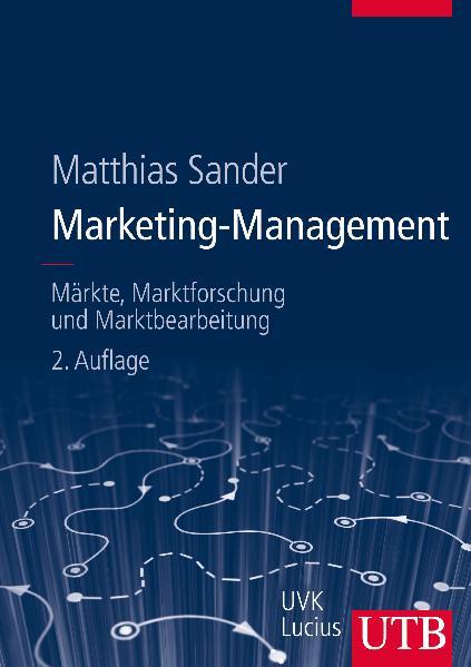 Marketing-Management: Märkte, Marktinformationen und Marktbearbeitung (Uni-Taschenbücher L) - Matthias Sander