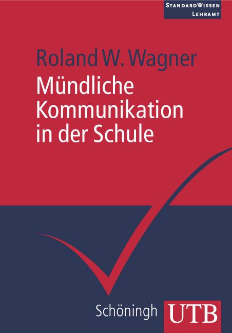 Mündliche Kommunikation in der Schule (Uni-Taschenbücher M) - Roland W. Wagner