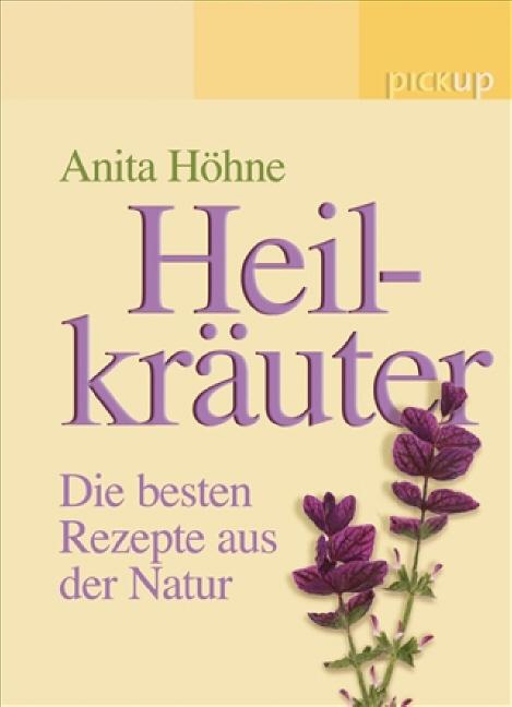 Heilkräuter. Die besten Rezepte aus der Natur -...