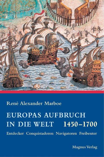 Europas Aufbruch in die Welt 1450 - 1700. Entde...
