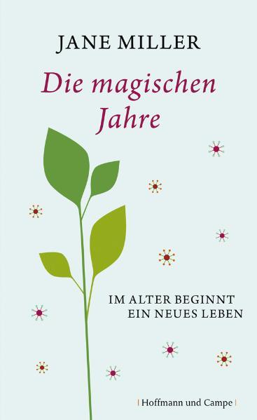 Die magischen Jahre: Im Alter beginnt ein neues Leben - Jane Miller
