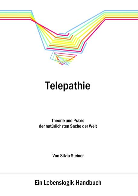 Telepathie: Theorie und Praxis der natürlichsten Sache der Welt - Silvia Steiner