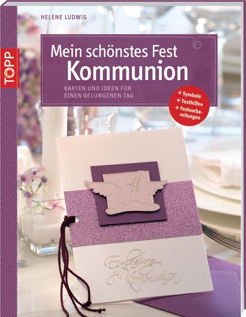 Mein schönstes Fest - Kommunion: Karten und Ideen für einen gelungenen Tag - Helene Ludwig