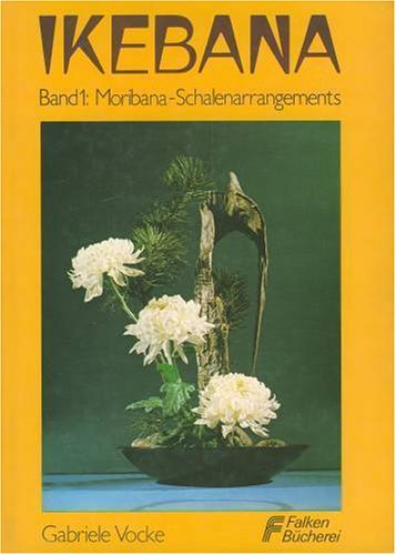 Ikebana. Einführung in die japanische Kunst des Blumensteckens. - Gabriele Vocke