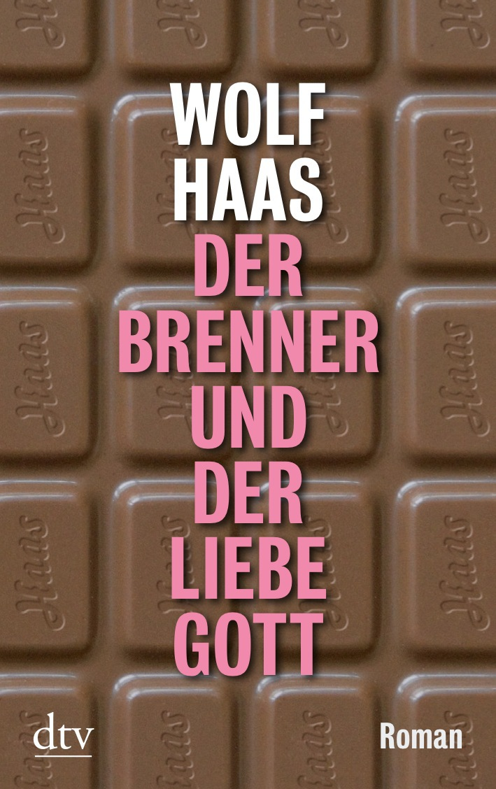 Der Brenner und der liebe Gott: Roman - Wolf Haas