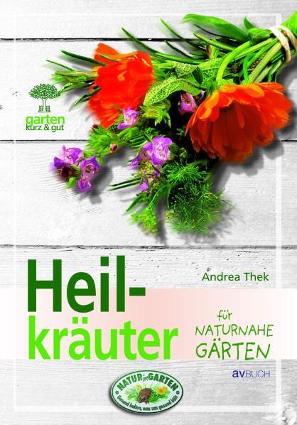 Heilkräuter für naturnahe Gärten - Andrea Thek