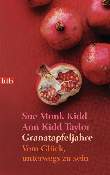 Granatapfeljahre: Vom Glück, unterwegs zu sein - Sue Monk Kidd