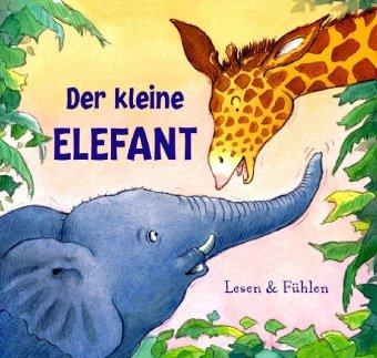 Der kleine Elefant. Lesen und Fühlen - John Ben...