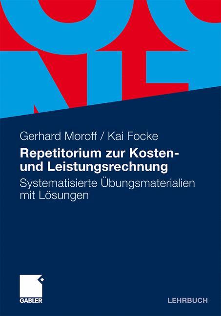 Repetitorium zur Kosten- und Leistungsrechnung: Systematisierte Übungsmaterialien mit Lösungen - Gerhard Moroff