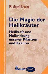 Die Magie der Heilkräuter. Heilkraft und Heilwi...