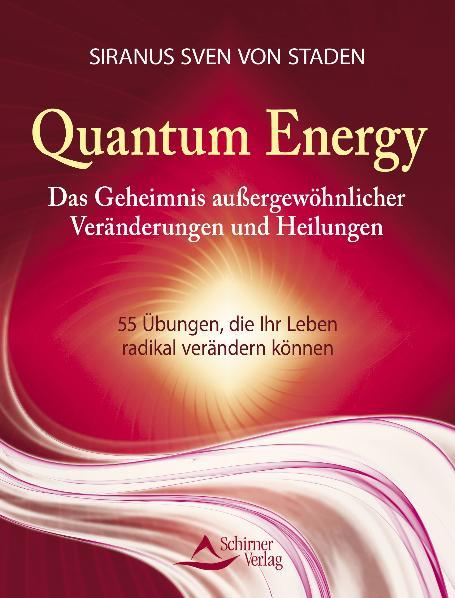 Quantum Energy - Das Geheimnis außergewöhnlicher Veränderungen und Heilungen - 55 Übungen, die Ihr Leben radikal verände