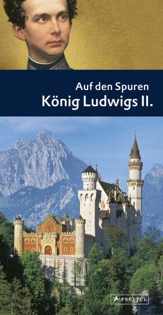 Auf den Spuren König Ludwigs II - Hans F. Nöhbauer