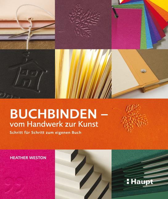 Buchbinden - vom Handwerk zur Kunst: Schritt für Schritt zum eigenen Buch - Heather Weston