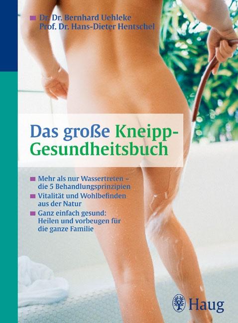 Das große Kneipp-Gesundheitsbuch: Mehr als nur Wassertreten - die 5 Behandlungsprinzipien. Vitalität und Wohlbefinden aus der Natur. Ganz einfach gesund: Heilen und vorbeugen für die ganze Familie - Hans-Dieter Hentschel