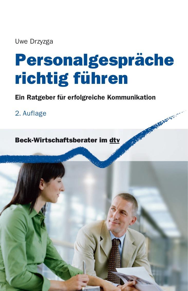 Personalgespräche richtig führen: Ein Kommunikationsleitfaden - Uwe Drzyzga