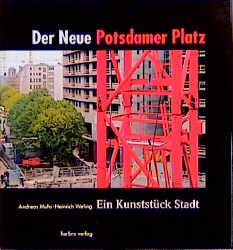 Der neue Potsdamer Platz. Ein Kunststück Stadt....