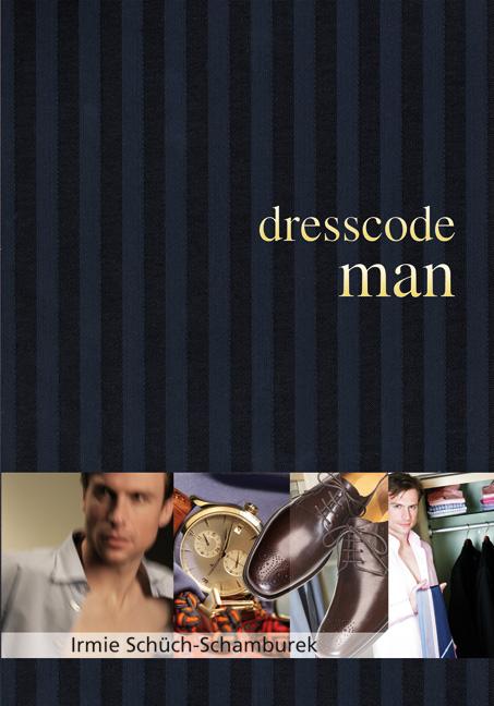 Dresscode man: Der Style Guide für den perfekten Auftritt - Irmie Schüch-Schamburek