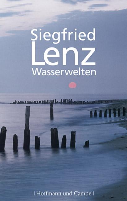 Wasserwelten: Von Meer und Küste, Fluß und Hafen, Wracks und Tauchern und dem Glück, einen Fisch zu fangen - Siegfried L