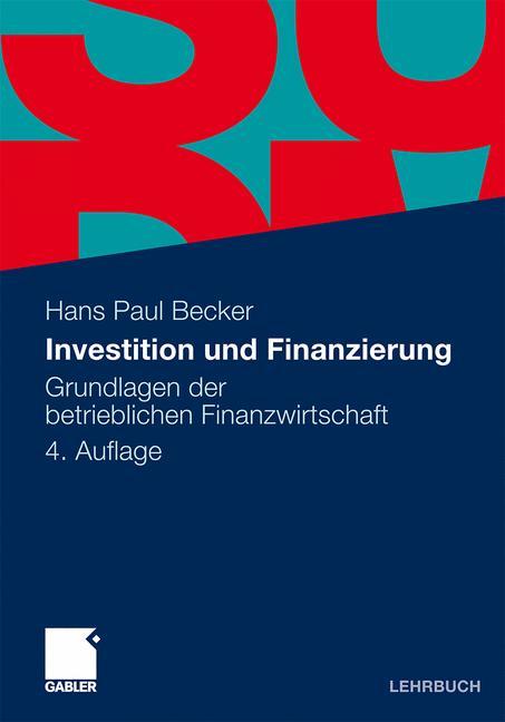Investition und Finanzierung: Grundlagen der betrieblichen Finanzwirtschaft - Hans Paul Becker